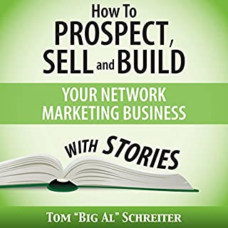 How to Prospect, Sell, and Build Your Network Marketing Business with Stories                   By:                                                                                                                                 Tom