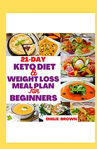 21-Day Keto Diet & Weight Loss Meal Plan for Beginners: A simple and easy to follow 21-day meal plan recipe cookbook to give you an effective weight loss and a Perfect body physique