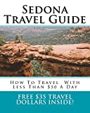 Sedona Travel Guide: How To Travel Around Sedona With Less Than $50 A Day (GoGo Budget Travel) (Volume 1)