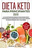 DIETA KETO PARA PRINCIPIANTES 2020: La guía cetogénica completa para perder peso y transformar tu cuerpo con un estilo de vida bajo en ... Extra: recetas y comidas preparadas incluidas