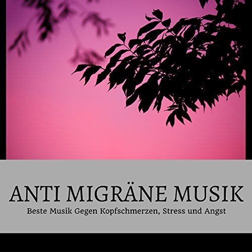Anti Migräne Musik - Beste Musik Gegen Kopfschmerzen, Stress und Angst
