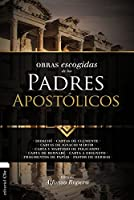Obras escogidas de los Padres Apostólicos/ Selected Works of the Apostolic Fathers: Didache Letters of Clement, Letters from Ignacio Mártir, Letter and Martirio of Policarpo, Letter of Bernabé, Letter to Diogneto, Fragments of Papías - Shepherd (Colección Patristica)