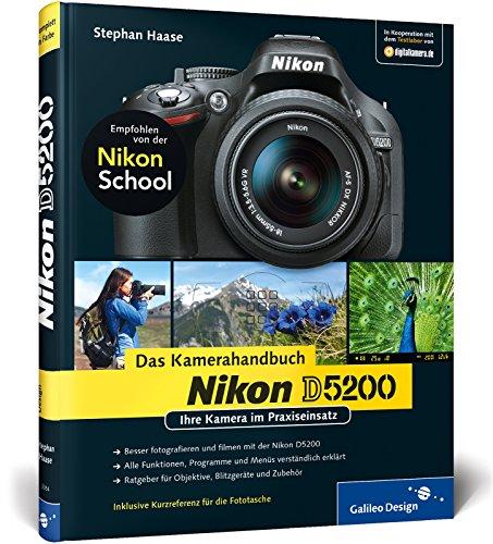 Nikon D5200. Das Kamerahandbuch: Ihre Kamera im Praxiseinsatz