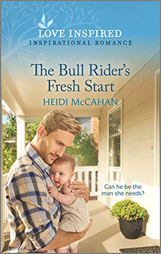 Compare Textbook Prices for The Bull Rider's Fresh Start: An Uplifting Inspirational Romance Love Inspired Original Edition ISBN 9781335758781 by McCahan, Heidi