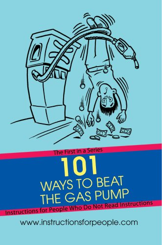 101 Ways to Beat the Gas Pump: The First in a Series Instructions for People Who Do Not Read Instructions