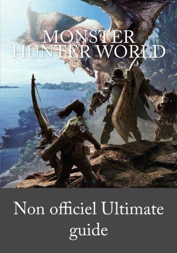 Monster Hunter World: Ultimate Guide non Officiel