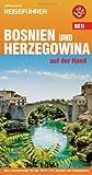 Bosnien und Herzegowina auf der Hand: Alles Wissenswerte für Ihre Reise nach Bosnien und Herzegowina