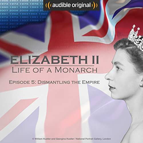 Ep. 5: Dismantling the Empire (Elizabeth II: Life of a Monarch) audiobook cover art