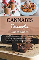 Cannabis Dessert Cookbook: Mouth-Watering Cannabis Infused Cakes, Muffins, Brownies, Cookies, Chocolates, Candies and Other Edible Sweets Recipes