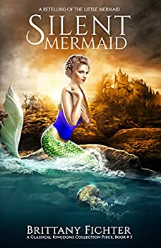 Silent Mermaid  A Retelling of The Little Mermaid  The Classical Kingdoms Collection Book 5