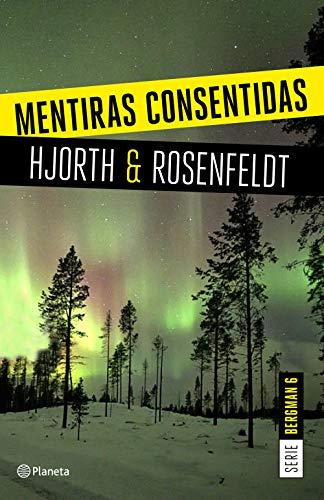 Mentiras consentidas (Serie Bergman 6): Un nuevo caso para el psicólogo criminal más famoso de Suecia (Planeta Internacional)