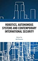 Robotics, Autonomous Systems and Contemporary International Security