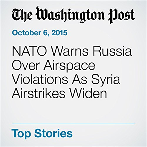 NATO Warns Russia Over Airspace Violations As Syria Airstrikes Widen cover art