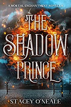 The Shadow Prince: A Mortal Enchantment Prequel Novella by [Stacey O'Neale]