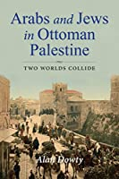 Arabs and Jews in Ottoman Palestine: Two Worlds Collide (Perspectives on Israel Studies)