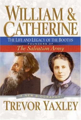 Image of William and Catherine: The Life and Legacy of the Booths: Founders of the Salvation Army