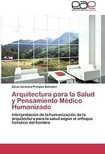 Arquitectura para la Salud y Pensamiento Médico Humanizado: Interpretación de la humanización de la arquitectura para la salud según el enfoque holístico del hombre
