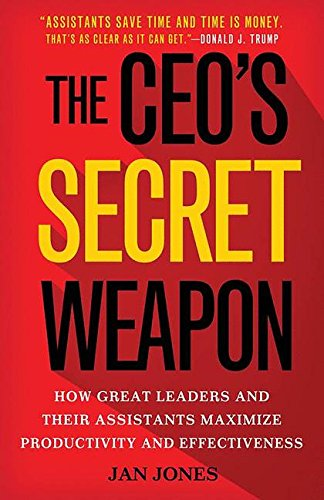 Download The CEO's Secret Weapon: How Great Leaders and Their Assistants Maximize Productivity and Effectiveness 1137444231