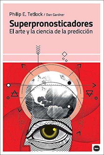 Superpronosticadores: El arte y la ciencia de la predicción (ensayos)