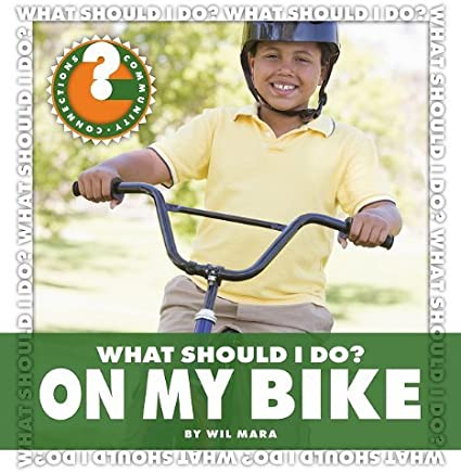 What Should I Do? on My Bike (Community Connections: What Should I Do? (Library)) by Wil Mara (2011-08-06)