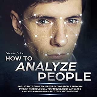 How to Analyze People: The Ultimate Guide to Speed Reading People Through Proven Psychological Techniques, Body Language Analysis and Personality Types and Patterns audiobook cover art