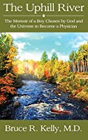 The Uphill River: The Memoir of a Boy Chosen by God and the Universe to Become a Physician