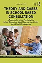 Theory and Cases in School-Based Consultation: A Resource for School Psychologists, School Counselors, Special Educators, and Other Mental Health Professionals (English Edition)
