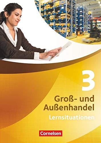 Groß- und Außenhandel - Kaufleute Groß- und Außenhandel - Band 3: Arbeitsbuch mit Lernsituationen