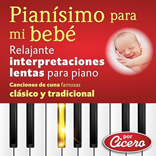 Pianísimo para Mi Bebé: Relajante Interpretaciones Lentas para Piano (Canciones de Cuna Famosas Clásico y Tradicional)