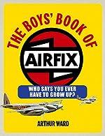 The Boys' Book of Airfix d'Arthur Ward