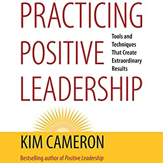 Practicing Positive Leadership: Tools and Techniques That Create Extraordinary Results (BK Business) audiobook cover art