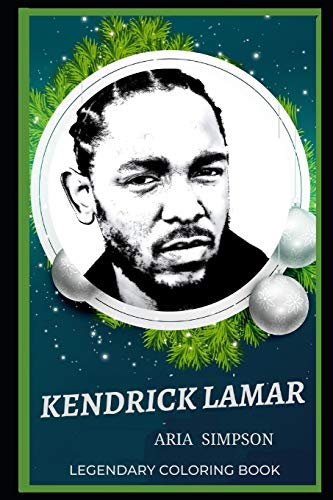 Kendrick Lamar Legendary Coloring Book: Relax and Unwind Your Emotions with our Inspirational and Affirmative Designs (Kendrick Lamar Legendary Coloring Books, Band 0)