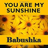 You Are My Sunshine Babushka: Russian Grandma - What I Love About You - Fill In The Blank Book Gift - You Are Loved Prompt Journal - Reasons I Love You Write In List