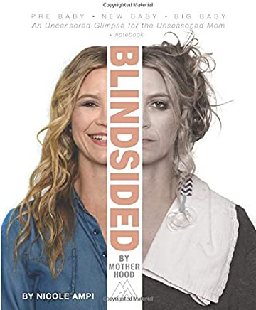 Blindsided by Motherhood: An Uncensored Glimpse for the Unseasoned Mom