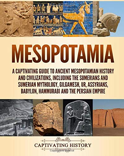 Compare Textbook Prices for Mesopotamia: A Captivating Guide to Ancient Mesopotamian History and Civilizations, Including the Sumerians and Sumerian Mythology, Gilgamesh, Ur, Assyrians, Babylon, Hammurabi and the Persian Empire  ISBN 9781794165915 by History, Captivating