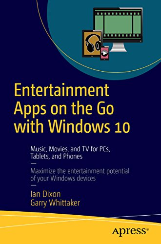 Entertainment Apps on the Go with Windows 10: Music, Movies, and TV for PCs, Tablets, and Phones (English Edition)