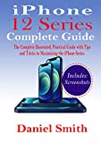 iPhone 12 Series Complete Guide: The Complete Illustrated, Practical Guide with Tips and Tricks to Maximizing the iPhone 12 Series (English Edition)