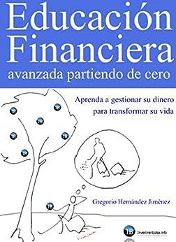 Educación Financiera avanzada partiendo de cero (Aprenda a gestionar su dinero para transformar su vida) PDF EPUB Gratis descargar completo