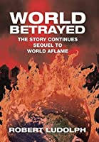 World Betrayed: The Story Continues Sequel to World Aflame
