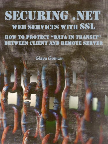 """Securing .NET Web Services with SSL: How to Protect """"Data in Transit"""" between Client and Remote Server (Application Security Series Book 2) (English Edition)"""