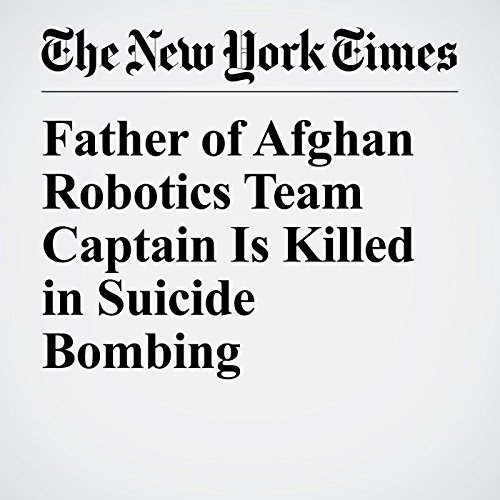Father of Afghan Robotics Team Captain Is Killed in Suicide Bombing copertina
