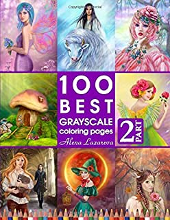 100 Best Grayscale Coloring pages. Part 2. By Alena Lazareva: Perfect Gift for Coloring Book Fans. Coloring Book for Adults (100 Best Grayscales pages)