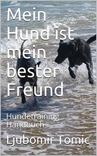 Mein Hund ist mein bester Freund: Hundetraining Handbuch