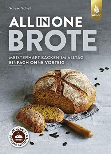 All-in-One-Brote: Meisterhaft backen im Alltag - einfach ohne Vorteig. Wenig Hefe, lange Teigführung, flexible Gehzeiten