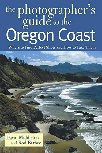 The Photographer's Guide to the Oregon Coast: Where to Find Perfect Shots and How to Take Them