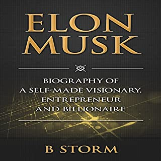Elon Musk     Biography of a Self-Made Visionary, Entrepreneur and Billionaire              By:                                                                                                                                 B Storm                               Narrated by:                                                                                                                                 Jason Lovett                      Length: 1 hr and 27 mins     101 ratings     Overall 3.4