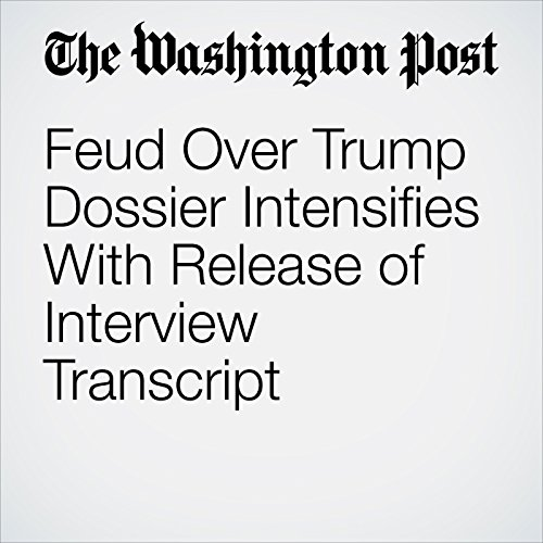 Feud Over Trump Dossier Intensifies With Release of Interview Transcript copertina