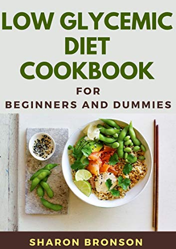 Low Glycemic Diet Cookbook For Beginners and Dummies: Easy...