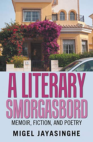 A Literary Smorgasbord: Memoir, Fiction, and Poetry by [Migel Jayasinghe]