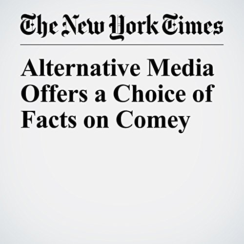 Alternative Media Offers a Choice of Facts on Comey copertina